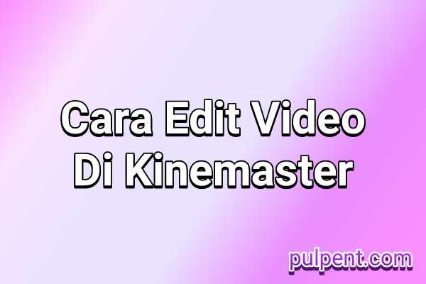 cara+edit+video+menggunakan+kinemaster