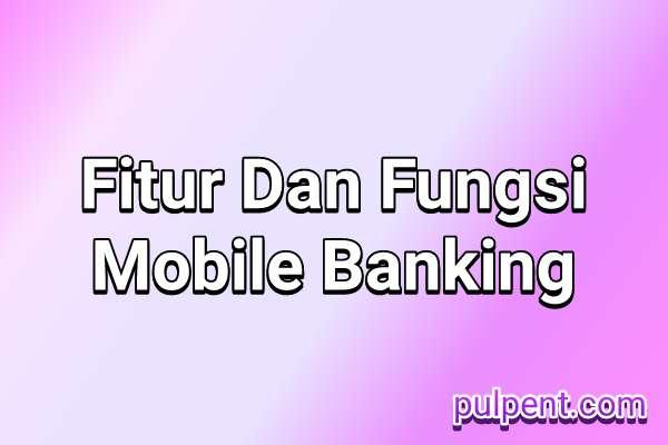 fitur+dan+fungsi+mobile+banking